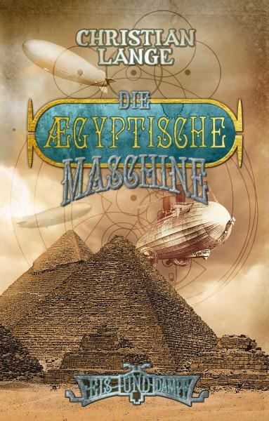 Die ægyptische Maschine: Ein Roman aus der Welt von Eis & Dampf