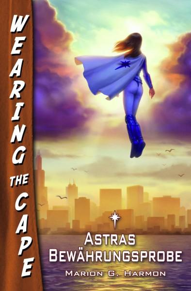 Wearing the Cape 3: Astras Bewährungsprobe